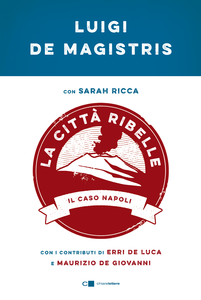 Ebook città ribelle. Il caso Napoli De Magistris, Luigi , Ricca, Sarah