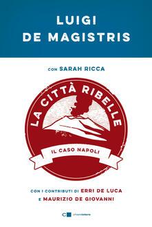 La città ribelle. Il caso Napoli - Luigi De Magistris,Sarah Ricca - ebook