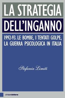 La strategia dell'inganno. 1992-93. Le bombe, i tentati golpe, la guerra psicologica in Italia - Stefania Limiti - ebook