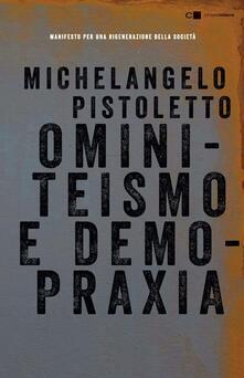Ominiteismo e demopraxia. Manifesto per una rigenerazione della società - Michelangelo Pistoletto - copertina