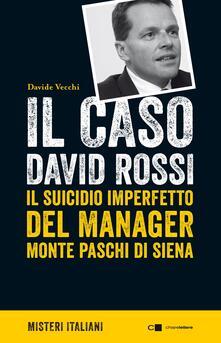 Il caso David Rossi. Il suicidio imperfetto del manager Monte dei Paschi di Siena - Davide Vecchi - copertina