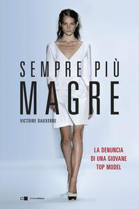 Sempre più magre. La denuncia di una giovane top model - Valentina Abaterusso,Victoire Dauxerre - ebook