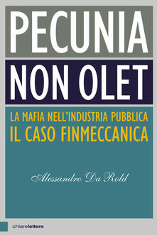 Pecunia non olet. La mafia nell'industria pubblica. Il caso Finmeccanica - Alessandro Da Rold - copertina