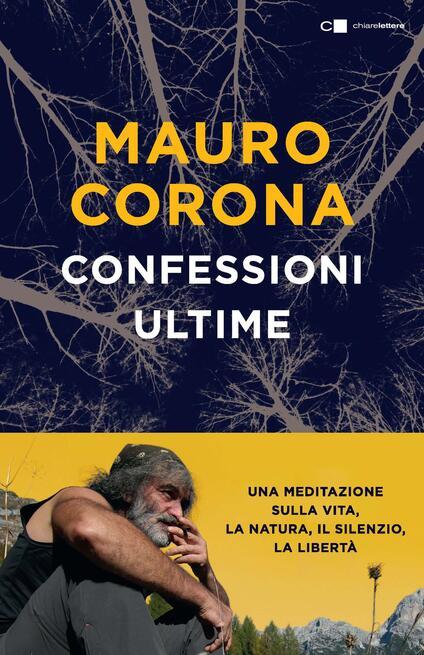 Confessioni ultime. Una meditazione sulla vita, la natura, il silenzio, la liberta - Mauro Corona - copertina