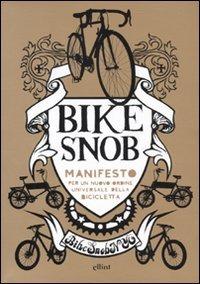 Bike snob. Manifesto per un nuovo ordine universale della bicicletta di Eben Weiss