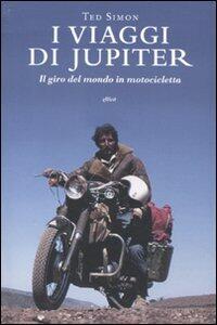 I viaggi di Jupiter. Il giro del mondo in motocicletta