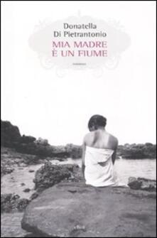 Mia madre è un fiume - Donatella Di Pietrantonio - copertina