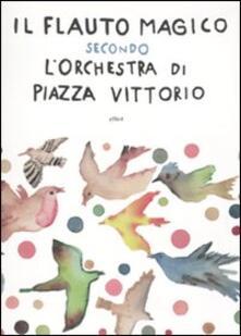 Listadelpopolo.it Il flauto magico secondo l'Orchestra di Piazza Vittorio. Con CD Audio Image