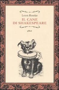 Libro Il cane di Shakespeare Leon Rooke