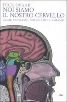 Noi siamo il nostro cervello. Come pensiamo, soffriamo e amiamo - Dick Swaab - copertina