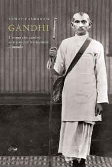 Gandhi. L'uomo che cambiò se stesso per trasformare il mondo - Eknath Easwaran - copertina