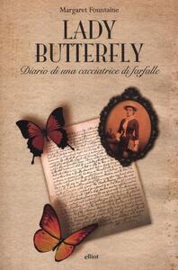 Libro Lady Butterfly. Diario di una cacciatrice di farfalle Margaret Fountaine