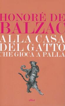 Alla casa del «Gatto che giocava a palla» - Honoré de Balzac - copertina