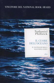 Il cuore dell'oceano. Il naufragio della Baleniera Essex - Nathaniel Philbrick - copertina