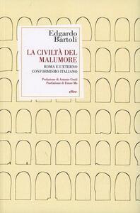 Libro La civiltà del malumore. Roma e l'eterno conformismo italiano Edgardo Bartoli
