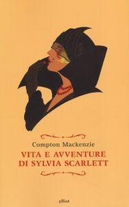 Libro Vita e avventure di Sylvia Scarlett Compton Mackenzie