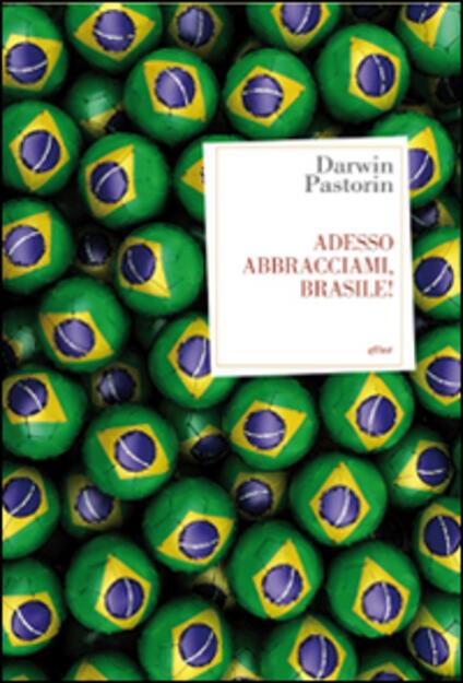 Adesso abbracciami, Brasile! - Darwin Pastorin - copertina