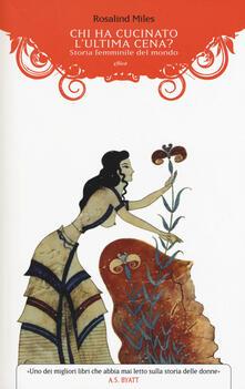 Chi ha cucinato l'ultima cena? Storia femminile del mondo - Rosalind Miles - copertina