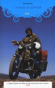 I viaggi di Jupiter. Il giro del mondo in motocicletta - Ted Simon - copertina