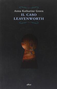 Il caso Leavenworth - Anna Katharine Green - copertina