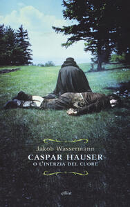 Caspar Hauser o l'inerzia del cuore