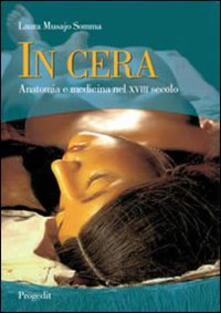 In cera. Anatomia e medicina nel XVIII secolo - Laura Musajo Somma - copertina