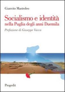 Socialismo e identità nella Puglia degli anni Duemila - Gianvito Mastroleo - copertina