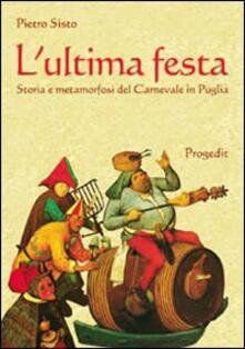 L' ultima festa. Storia e metamorfosi del carnevale in Puglia - Pietro Sisto - copertina