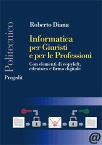 Informatica per giuristi e per le professioni. Con elementi di copyleft, cifratura e firma digitale
