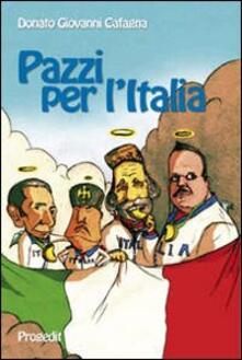 Pazzi per l'Italia. Quattro spiriti e un paese da salvare - Donato G. Cafagna - copertina
