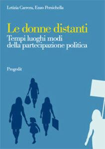 Libro Le donne distanti. Tempi luoghi modi della partecipazione politica Letizia Carrera , Enzo Persichella