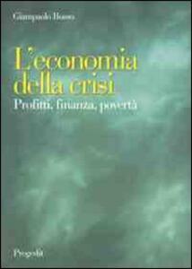 L' economia della crisi. Profitti, finanza, povertà