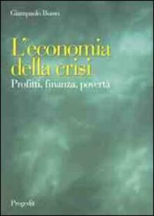 L' economia della crisi. Profitti, finanza, povertà - Giampaolo Busso - copertina
