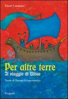 Per altre terre. Il viaggio di Ulisse. Tavole a colori di Donato Sciannimanico - Ettore Catalano - copertina