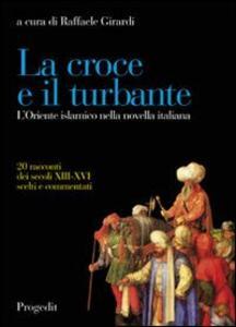 La croce e il turbante. L'Oriente islamico nella novella italiana