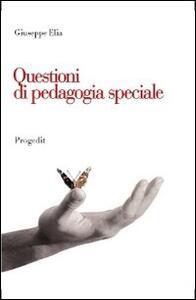 Questioni di pedagogia speciale. Itinerari di ricerca, contesti di inclusione, problematiche educative
