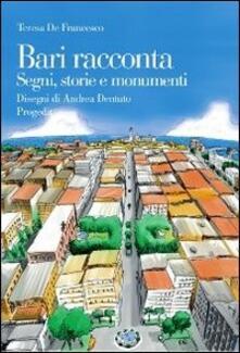 Bari racconta. Segni, storie e monumenti - Teresa De Francesco - copertina