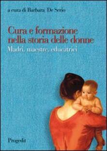 Cura e formazione nella storia delle donne. Madri, maestre, educatrici - copertina