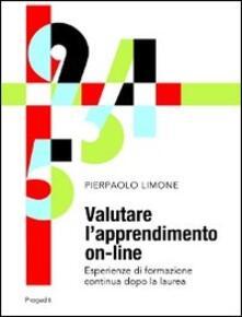 Valutare l'apprendimento on-line. Esperienze di formazione continua dopo la laurea - Pierpaolo Limone - copertina
