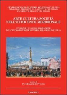 Arte cultura società nell'Ottocento meridionale. Studi per i 25 anni di fondazione del Centro ricerche di storia religiosa in Puglia - copertina