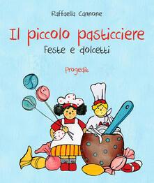 Il piccolo pasticciere. Feste e dolcetti - Raffaella Cannone - copertina