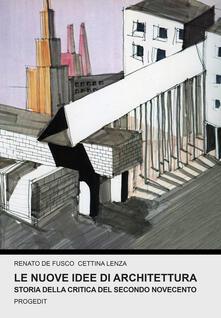 Le nuove idee di architettura. Storia della critica del secondo Novecento - Renato De Fusco,Cettina Lenza - copertina