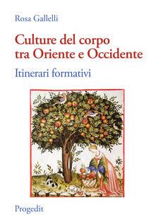 Culture del corpo tra Oriente e Occidente. Itinerari formativi - Rosa Gallelli - copertina