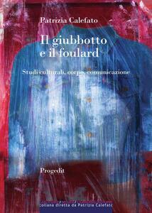 Il giubbotto e il foulard. Studi culturali, corpo, comunicazione