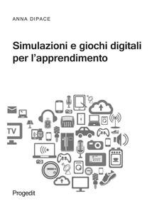 Simulazioni e giochi digitali per l'apprendimento - Anna Dipace - copertina