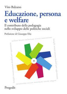 Educazione, persona e welfare. Il contributo della pedagogia nello sviluppo delle politiche sociali.pdf