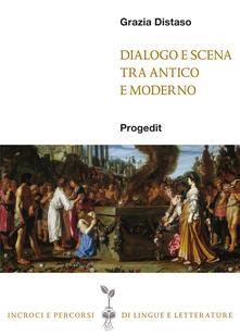 Dialogo e scena tra antico e moderno - Grazia Distaso - copertina