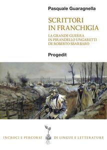 Scrittori in franchigia. La Grande Guerra in Pirandello, Ungaretti, De Roberto, Sbarbaro
