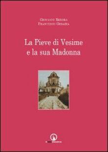 La Pieve di Vesime e la sua Madonna - Giovanni Rebora,Francesco Ghiazza - copertina