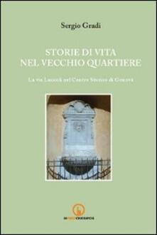 Storie di vita nel vecchio quartiere. La via Luccoli nel Centro Storico di Genova - Sergio Gradi - copertina